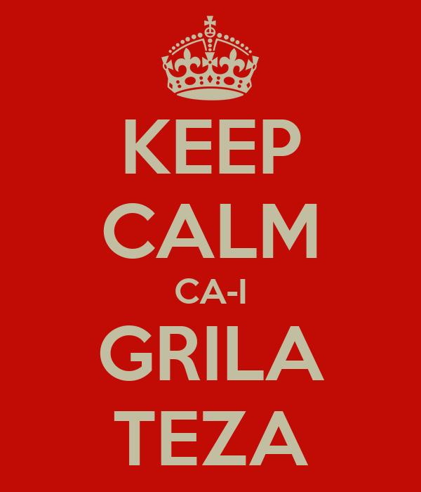 KEEP CALM CA-I GRILA TEZA