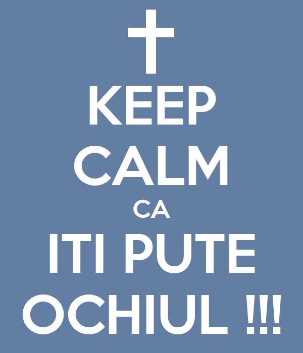 KEEP CALM CA ITI PUTE OCHIUL !!!