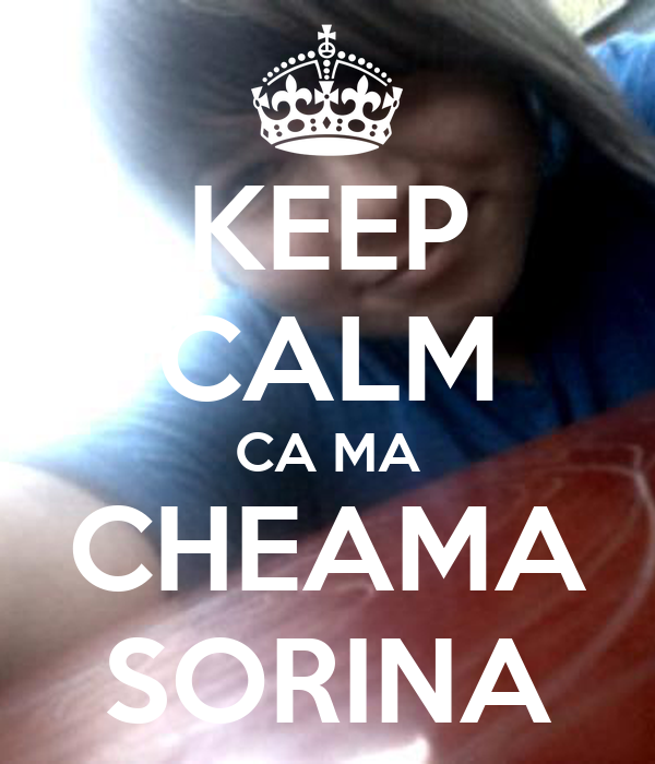 KEEP CALM CA MA CHEAMA SORINA