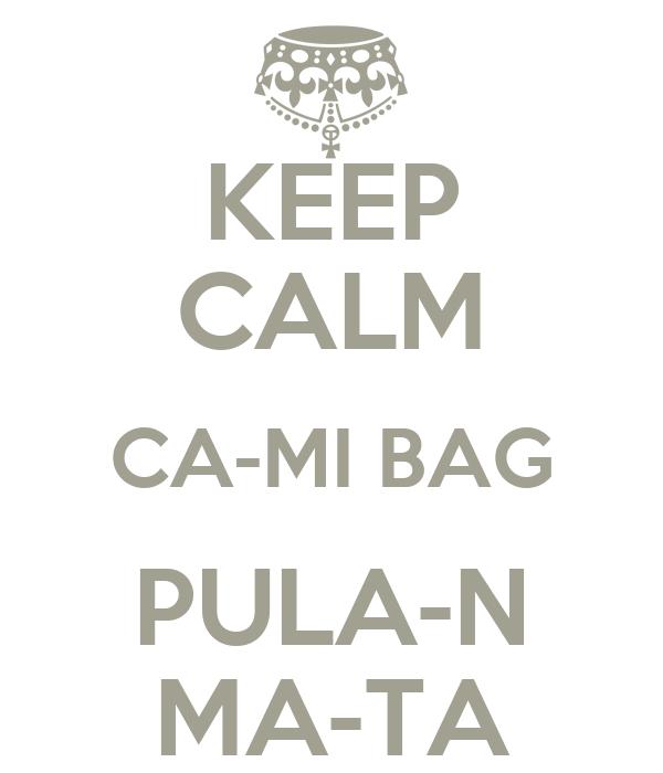 KEEP CALM CA-MI BAG PULA-N MA-TA