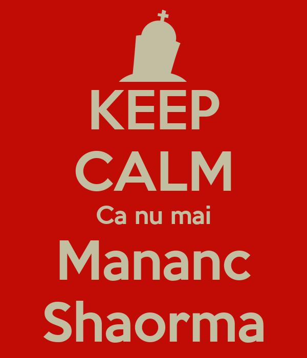 KEEP CALM Ca nu mai Mananc Shaorma
