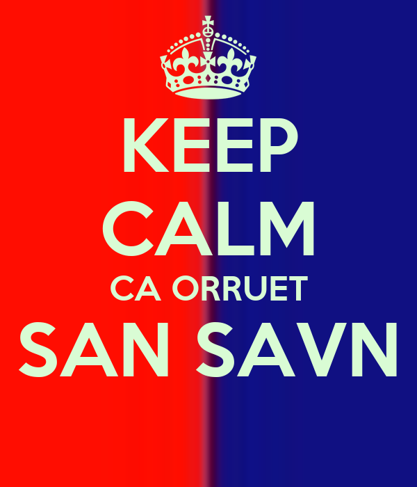 KEEP CALM CA ORRUET SAN SAVN