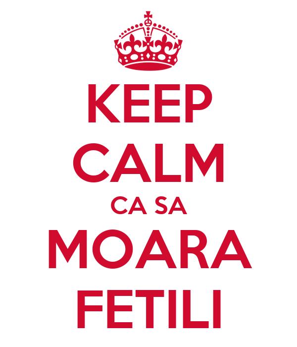 KEEP CALM CA SA MOARA FETILI