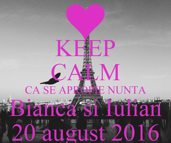 KEEP CALM CA SE APROPIE NUNTA Bianca si Iulian 20 august 2016