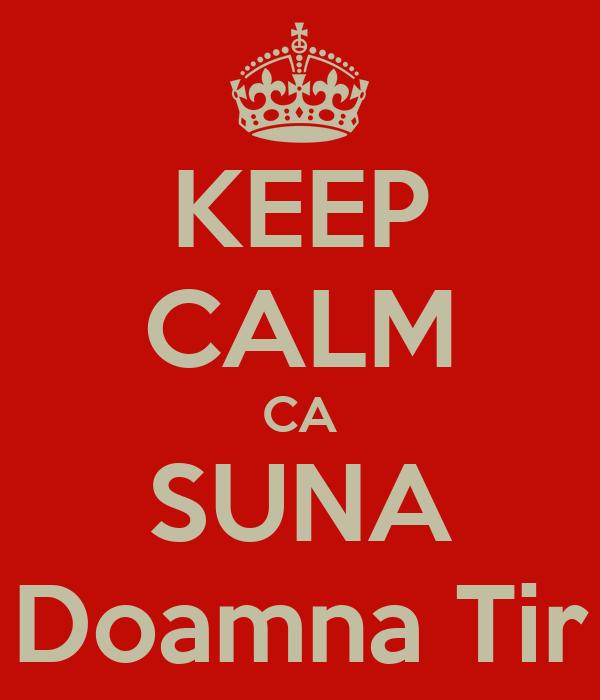 KEEP CALM CA SUNA Doamna Tir