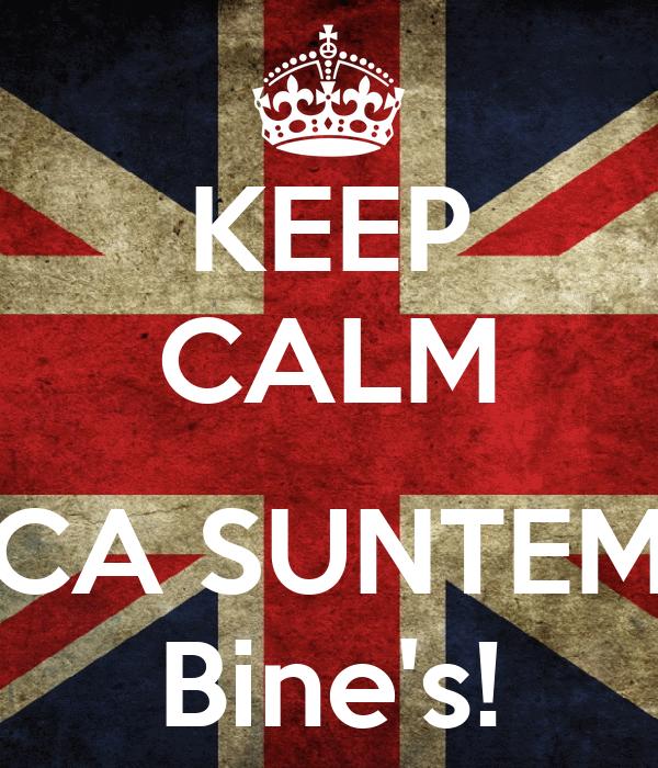 KEEP CALM  CA SUNTEM Bine's!