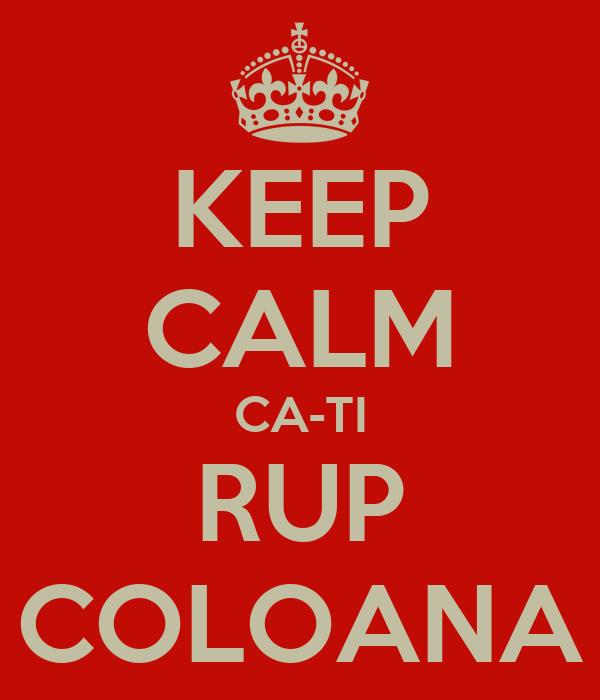 KEEP CALM CA-TI  RUP  COLOANA
