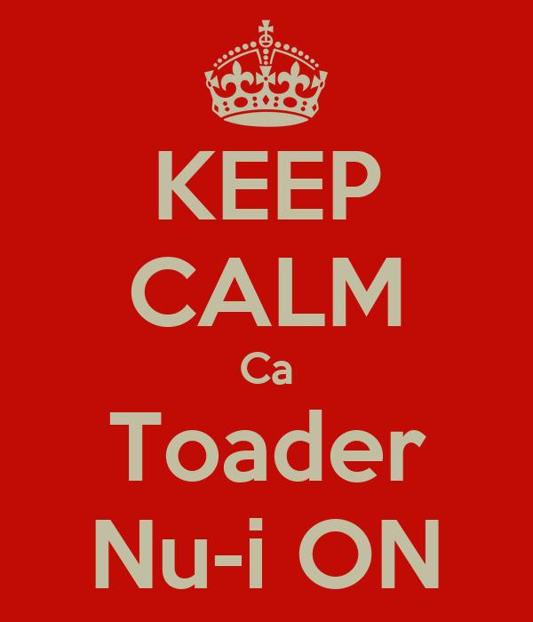 KEEP CALM Ca Toader Nu-i ON
