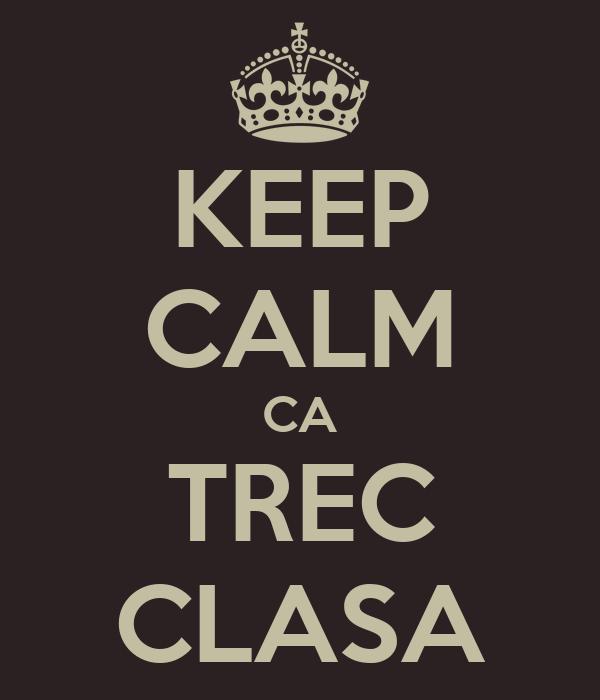 KEEP CALM CA TREC CLASA