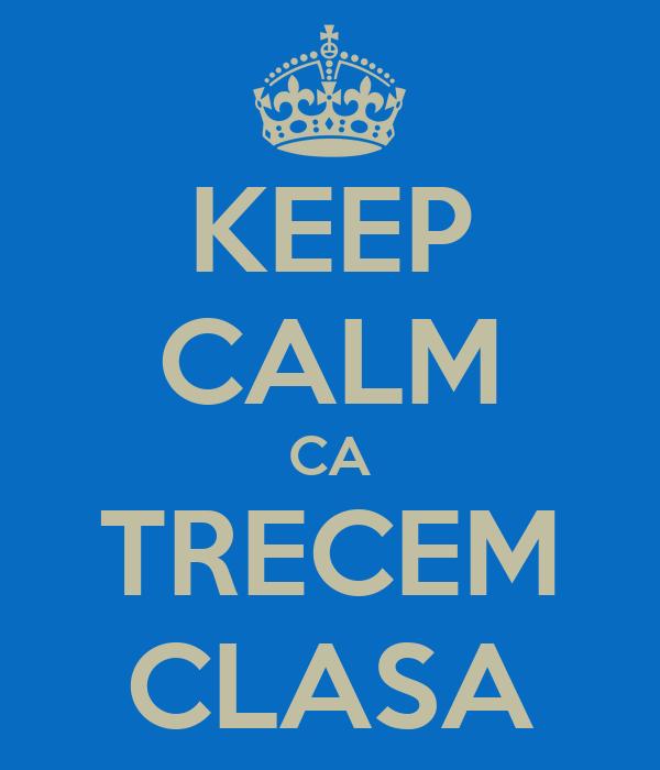 KEEP CALM CA TRECEM CLASA