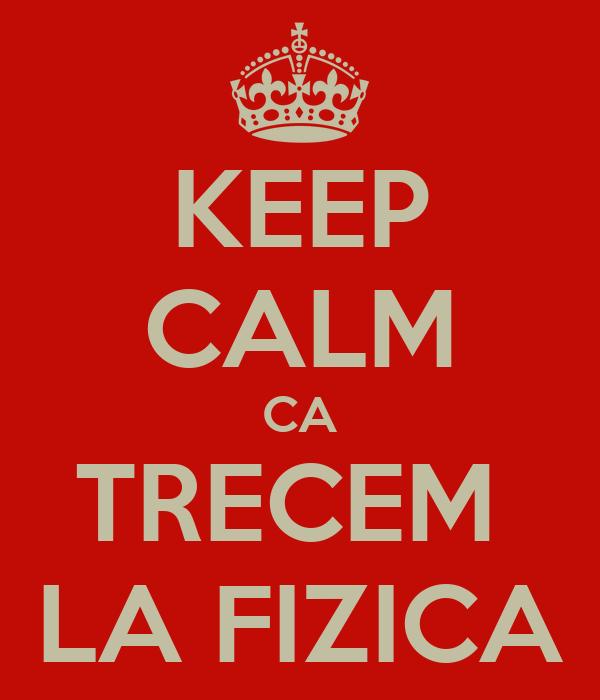 KEEP CALM CA TRECEM  LA FIZICA
