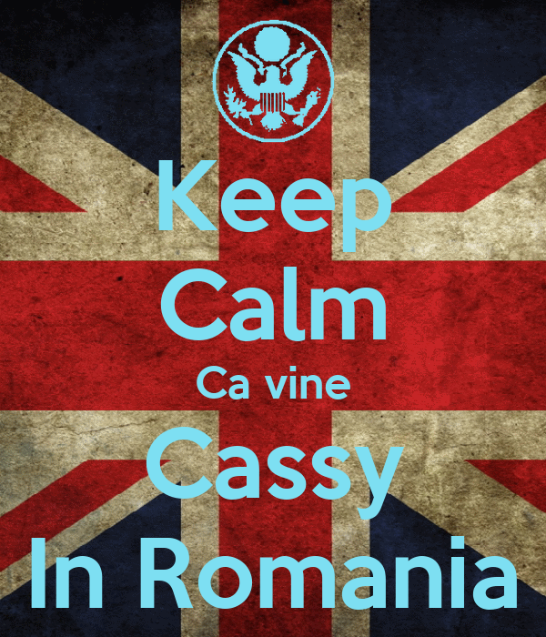 Keep Calm Ca vine Cassy In Romania