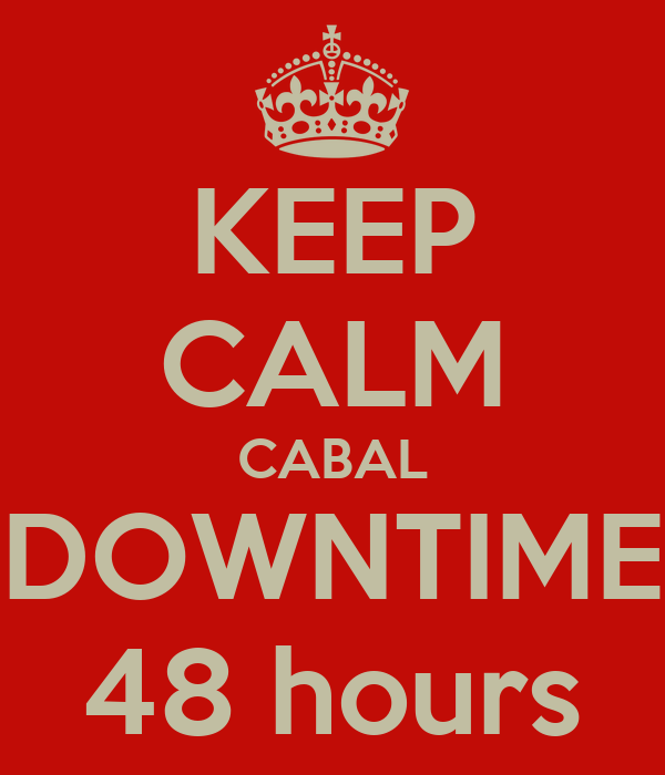 KEEP CALM CABAL DOWNTIME 48 hours