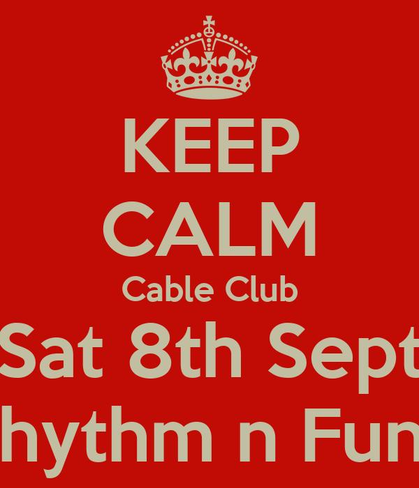 KEEP CALM Cable Club Sat 8th Sept Rhythm n Funk