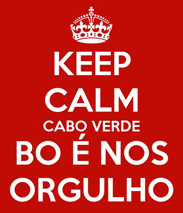 KEEP CALM CABO VERDE BO É NOS ORGULHO