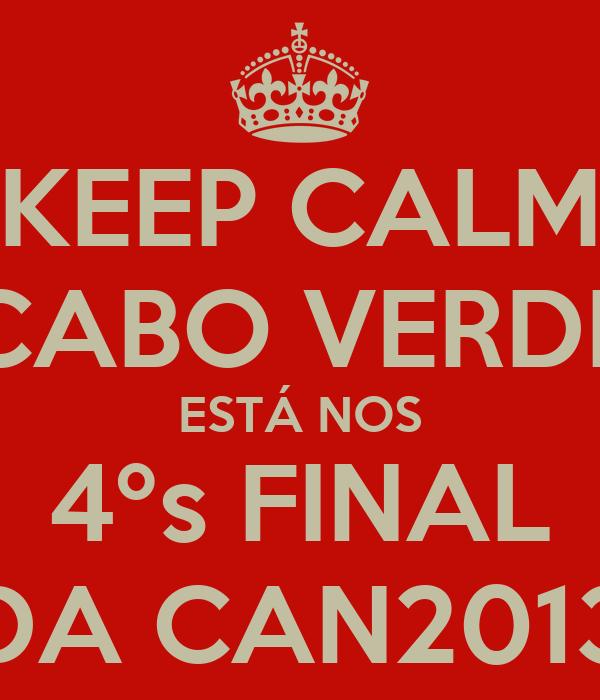 KEEP CALM CABO VERDE ESTÁ NOS 4ºs FINAL DA CAN2013