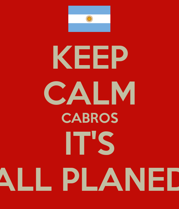 KEEP CALM CABROS IT'S ALL PLANED
