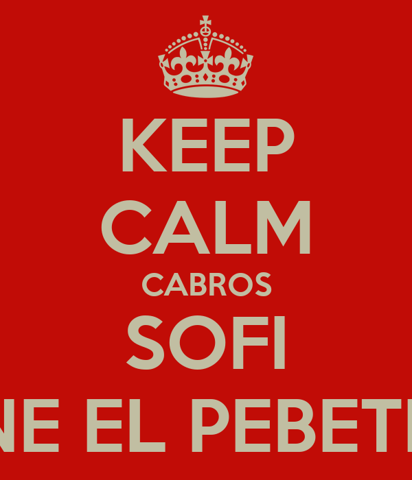 KEEP CALM CABROS SOFI TIENE EL PEBETERO