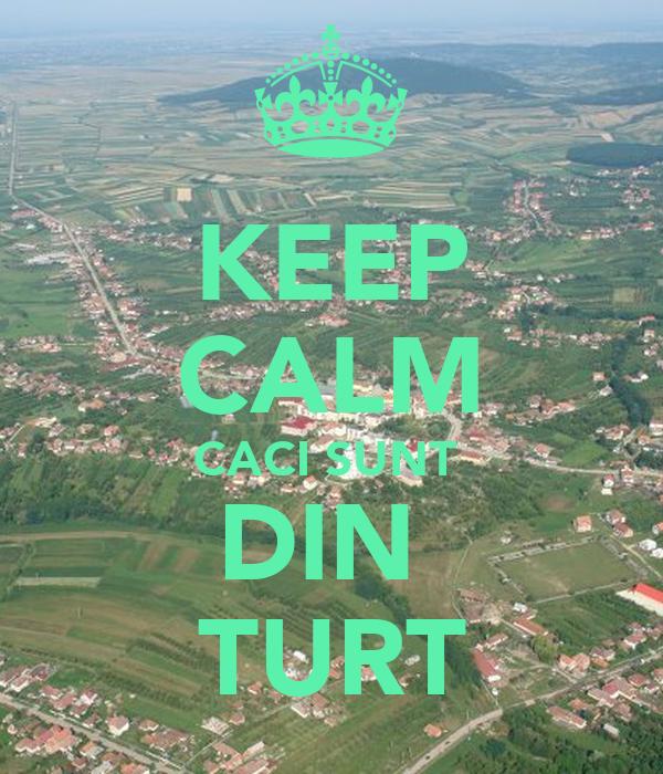 KEEP CALM CACI SUNT  DIN  TURT