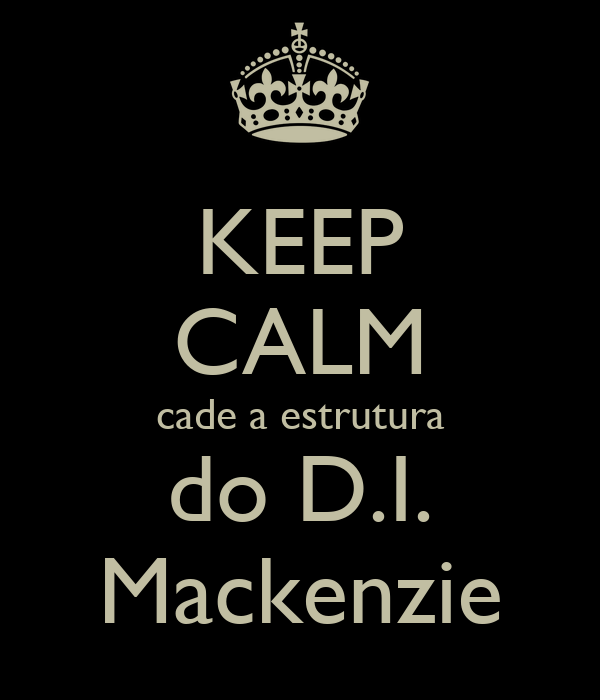 KEEP CALM cade a estrutura do D.I. Mackenzie