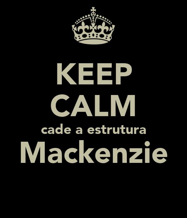 KEEP CALM cade a estrutura Mackenzie