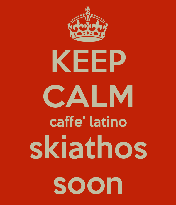 KEEP CALM caffe' latino skiathos soon