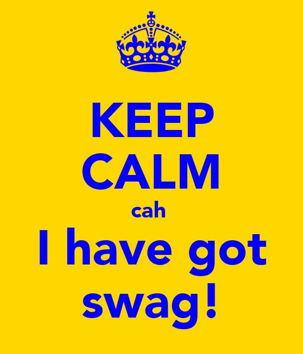 KEEP CALM cah  I have got swag!