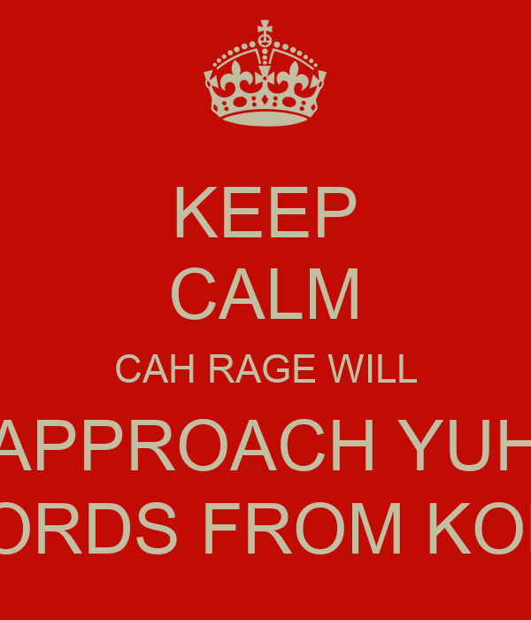 KEEP CALM CAH RAGE WILL APPROACH YUH WORDS FROM KOKE