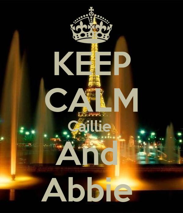 KEEP CALM Caillie  And  Abbie