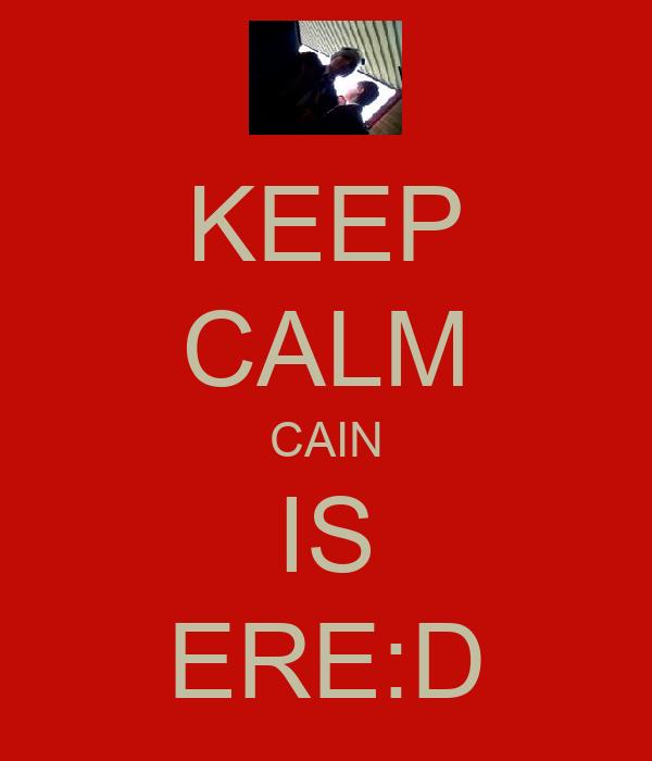 KEEP CALM CAIN IS ERE:D