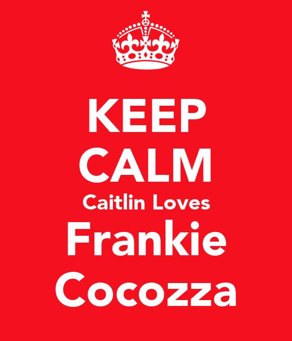 KEEP CALM Caitlin Loves Frankie Cocozza