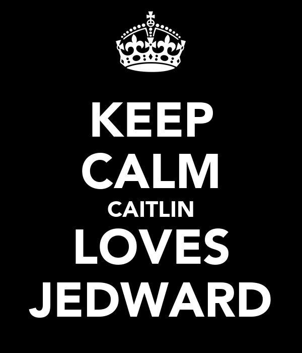 KEEP CALM CAITLIN LOVES JEDWARD