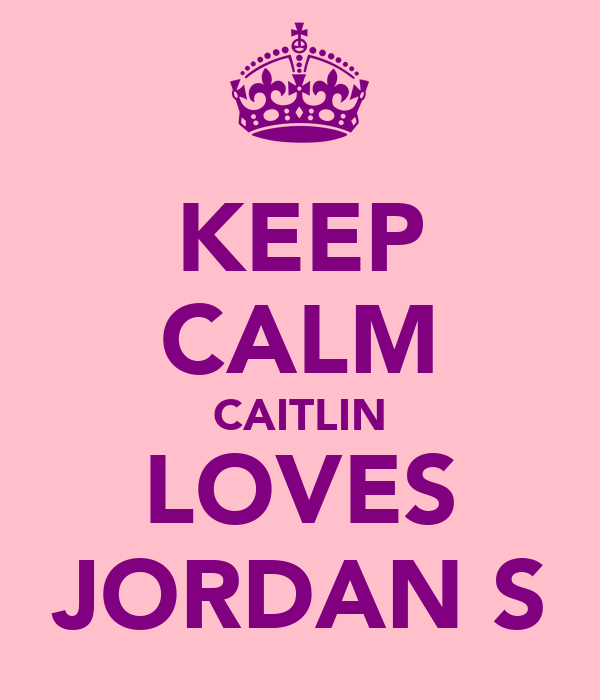 KEEP CALM CAITLIN LOVES JORDAN S