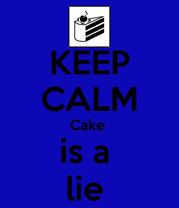 KEEP CALM Cake  is a  lie