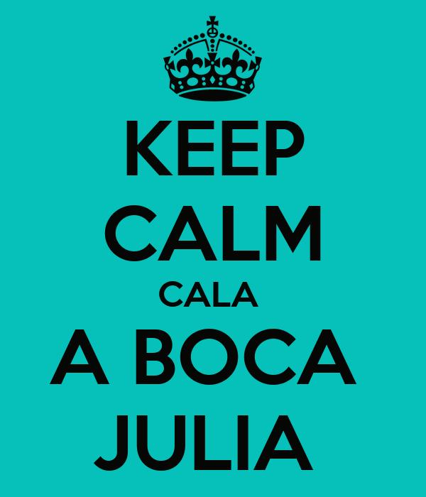 KEEP CALM CALA  A BOCA  JULIA