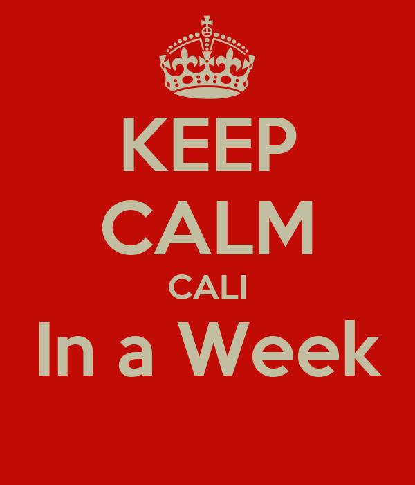 KEEP CALM CALI In a Week