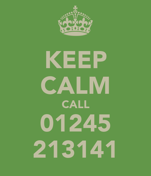 KEEP CALM CALL 01245 213141