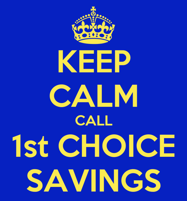 KEEP CALM CALL 1st CHOICE SAVINGS