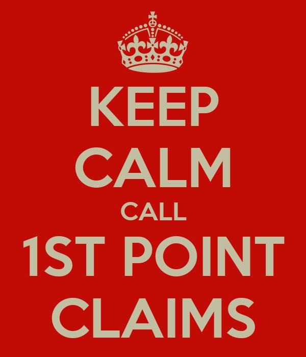 KEEP CALM CALL 1ST POINT CLAIMS