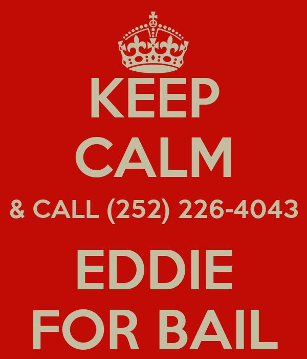 KEEP CALM & CALL (252) 226-4043 EDDIE FOR BAIL