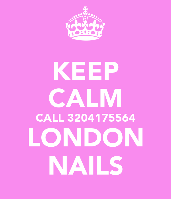 KEEP CALM CALL 3204175564 LONDON NAILS