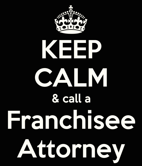 KEEP CALM & call a Franchisee Attorney