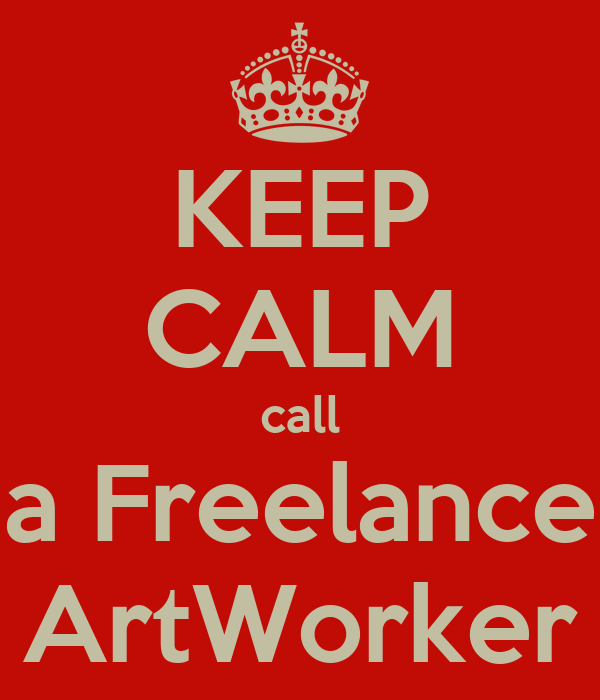 KEEP CALM call a Freelance ArtWorker