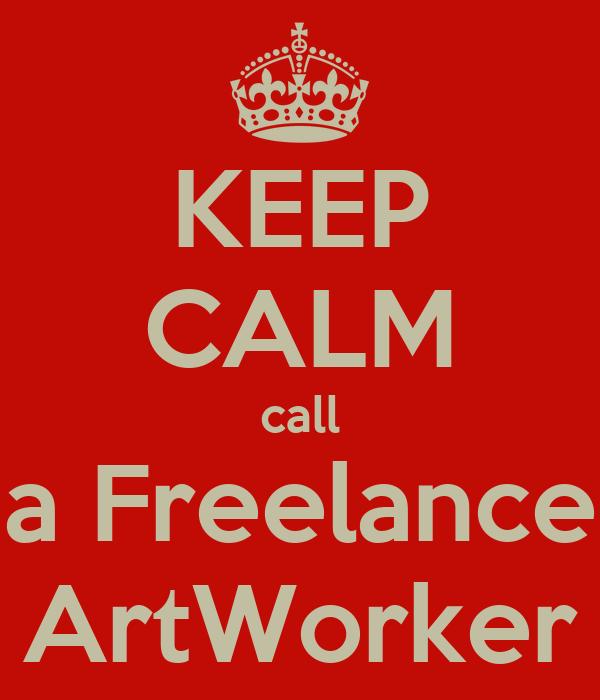 KEEP CALM call a Freelance ArtWorker