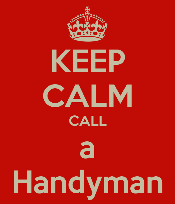 KEEP CALM CALL a Handyman