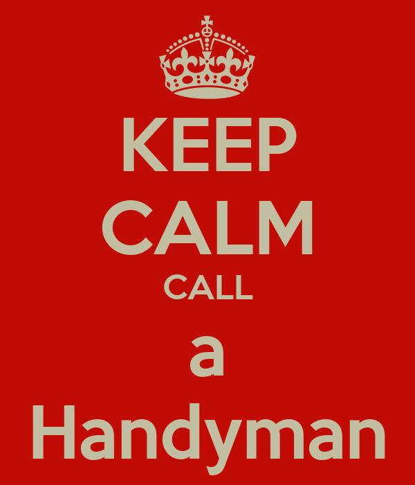 KEEP CALM CALL a Handyman