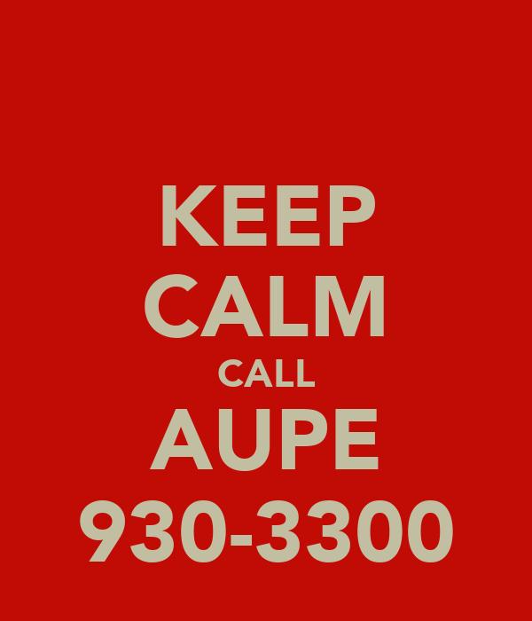 KEEP CALM CALL AUPE 930-3300