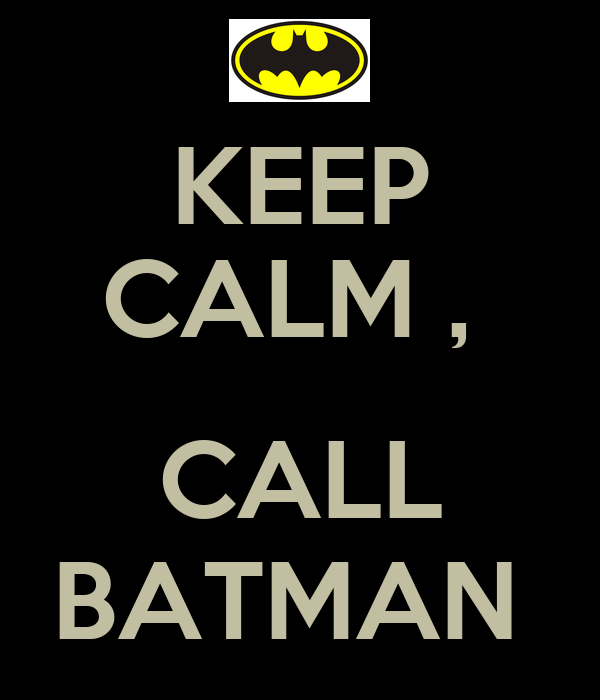 KEEP CALM ,   CALL BATMAN