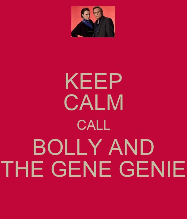 KEEP CALM CALL BOLLY AND THE GENE GENIE