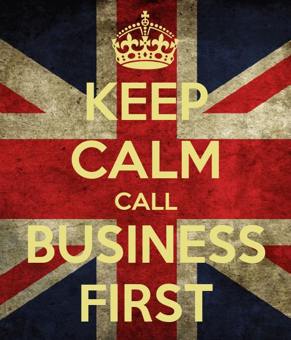 KEEP CALM CALL BUSINESS FIRST